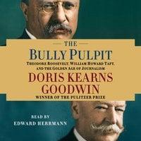 The Bully Pulpit - Doris Kearns Goodwin