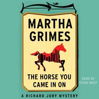 The Horse You Came in On - Martha Grimes