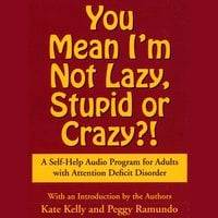 You Mean I'm Not Lazy, Stupid or Crazy? - Kate Kelly