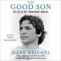 "The Good Son: The Life of Ray ""Boom Boom"" Mancini - Mark Kriegel"