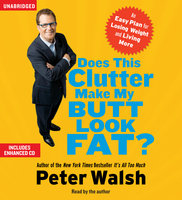 Does This Clutter Make My Butt Look Fat?: An Easy Plan for Losing Weight and Living More - Peter Walsh