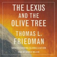 The Lexus and the Olive Tree: Understanding Globalization - Thomas L. Friedman