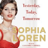 Yesterday, Today, Tomorrow: My Life - Sophia Loren