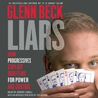 Liars: How Progressives Exploit Our Fears for Power and Control - Glenn Beck