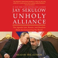 Unholy Alliance: The Agenda Iran, Russia, and Jihadists Share for Conquering the World - Jay Sekulow