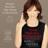 Total Memory Makeover: Uncover Your Past, Take Charge of Your Future - Marilu Henner