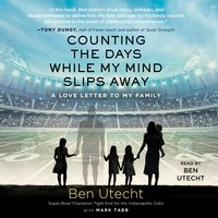 Counting the Days While My Mind Slips Away: A Love Letter to My Family - Ben Utecht