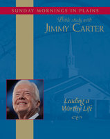 Leading a Worthy Life: Sunday Mornings in Plains: Bible Study with Jimmy Carter - Jimmy Carter