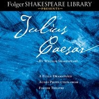 Julius Caesar: A Fully-Dramatized Audio Production From Folger Theatre - William Shakespeare