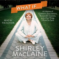 What If . . . - Shirley MacLaine