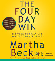 The Four-Day Win: How to End Your Diet War and Achieve Thinner Peace Four Days at a Time - Martha Beck