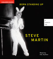 Born Standing Up: A Comic's Life - Steve Martin