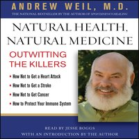 Natural Health, Natural Medicine: Outwitting the Killers - Andrew Weil (M.D.)