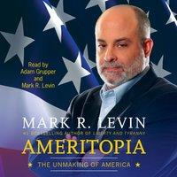 Ameritopia: The Unmaking of America - Mark R. Levin