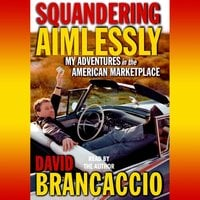 Squandering Aimlessly: My Adventures in the American Marketplace - David Brancaccio