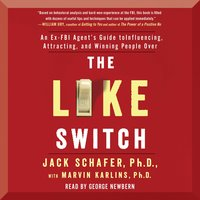The Like Switch: An Ex-FBI Agent's Guide to Influencing, Attracting, and Winning People Over - Marvin Karlins,Jack Schafer