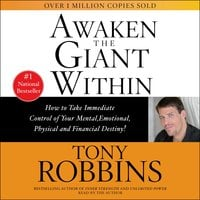 Awaken the Giant Within: How to Take Immediate Control of Your Mental, Emotional, Physical and Financial - Tony Robbins