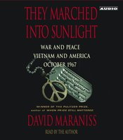 They Marched Into Sunlight: War and Peace Vietnam and America October 1967 - David Maraniss
