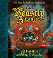 Sea Monsters and other Delicacies: An Awfully Beastly Business Book Two - Matthew Morgan, David Sinden, Guy Macdonald