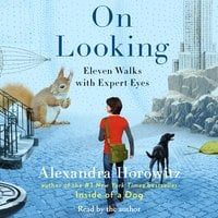 On Looking: A Walker's Guide to the Art of Observation - Alexandra Horowitz
