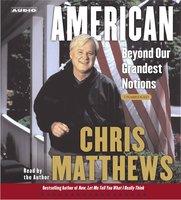 American: Beyond Our Grandest Notions - Chris Matthews