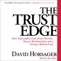 The Trust Edge: How Top Leaders Gain Faster Results, Deeper Relati - David Horsager