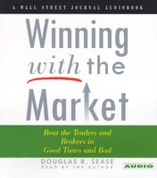 Winning With The Market: Beat the Traders and Brokers In Good Times and Bad - Douglas R. Sease
