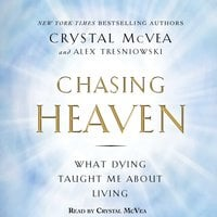 Chasing Heaven: What Dying Taught Me about Living - Crystal McVea, Alex Tresniowski