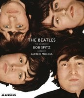 The Beatles: The Biography - Bob Spitz