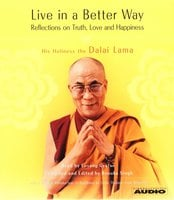 Live in a Better Way: Reflections on Truth, Love and Happiness - His Holiness the Dalai Lama