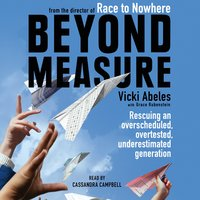 Beyond Measure: Rescuing an Overscheduled, Overtested, Underestimated Generation - Vicki Abeles