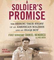 A Soldier's Promise: The Heroic True Story of an American Soldier and an Iraqi Boy - First Sgt. Daniel Hendrex