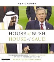 House of Bush, House of Saud: The Secret Relationship Between the World's Two Most Powerful Dynasties - Craig Unger