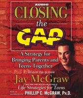 Closing the Gap: A Strategy for Bringing Parents and Teens Together - Jay McGraw