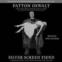 Silver Screen Fiend: Learning About Life from an Addiction to Film - Patton Oswalt