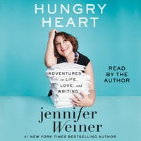 Hungry Heart: Adventures in Life, Love, and Writing - Jennifer Weiner