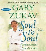 Soul to Soul: Communications from the Heart - Gary Zukav