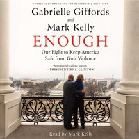 Enough: Our Fight to Keep America Safe from Gun Violence - Mark Kelly, Gabrielle Giffords