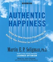 Authentic Happiness: Using the New Positive Psychology to Realize Your Potential for Lasting Fulfillment - Martin E.P. Seligman