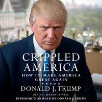 Crippled America: How to Make America Great Again - Donald J. Trump