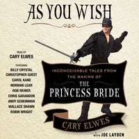 As You Wish: Inconceivable Tales from the Making of The Princess Bride - Joe Layden, Cary Elwes