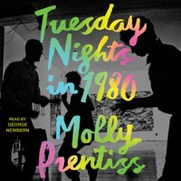 Tuesday Nights in 1980 - Molly Prentiss