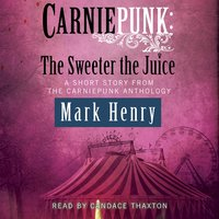 Carniepunk: The Sweeter the Juice - Mark Henry