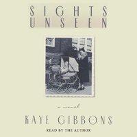 Sights Unseen - Kaye Gibbons