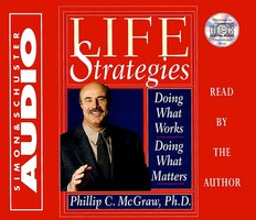 Life Strategies: Doing What Works Doing What Matters - Dr. Phil McGraw