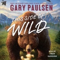This Side of Wild: Mutts, Mares, and Laughing Dinosaurs - Gary Paulsen
