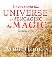 Leveraging the Universe and Engaging the Magic - Mike Dooley