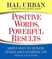 Positive Words, Powerful Results: Simple Ways to Honor, Affirm, and Celebrate Life - Hal Urban
