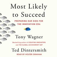 Most Likely to Succeed: Preparing Our Kids for the New Innovation Era - Ted Dintersmith, Tony Wagner