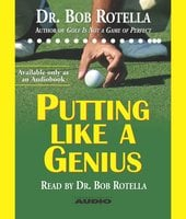 Putting Like a Genius - Bob Rotella